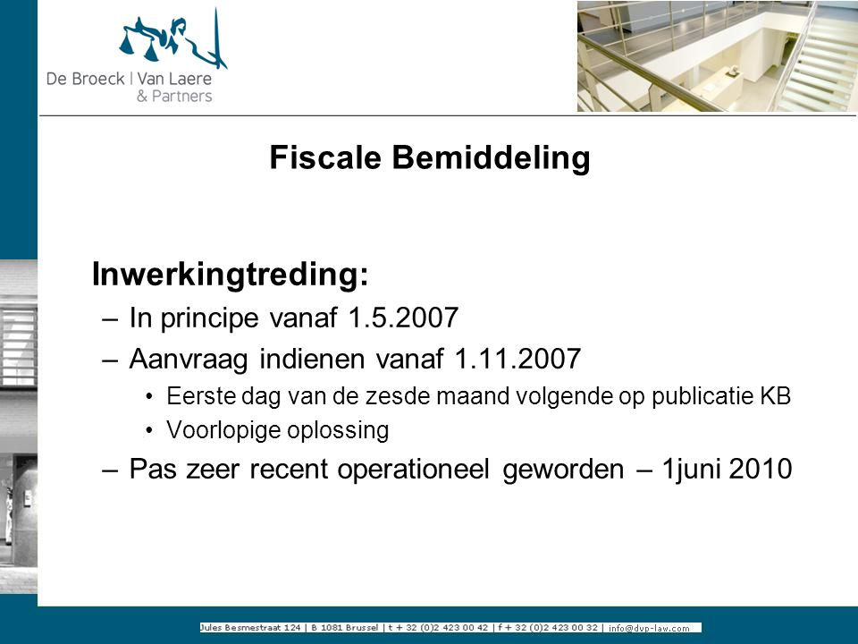 Fiscale Bemiddeling Inwerkingtreding: In principe vanaf 1.5.2007