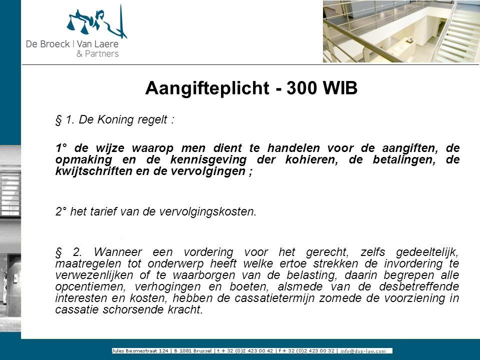 Aangifteplicht - 300 WIB § 1. De Koning regelt :