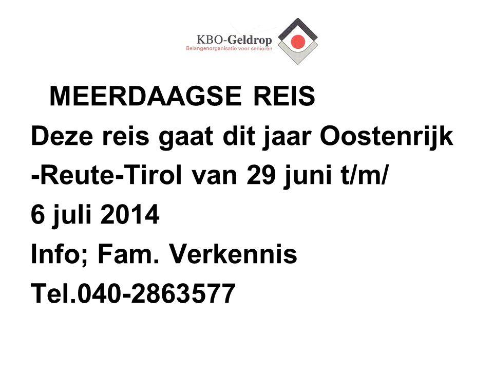 MEERDAAGSE REIS Deze reis gaat dit jaar Oostenrijk. -Reute-Tirol van 29 juni t/m/ 6 juli 2014. Info; Fam. Verkennis.