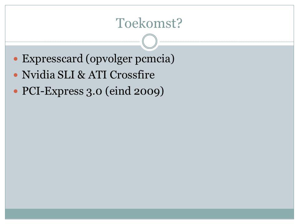 Toekomst Expresscard (opvolger pcmcia) Nvidia SLI & ATI Crossfire