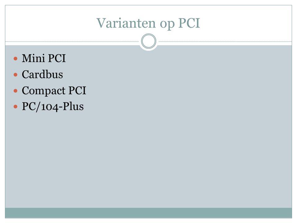 Varianten op PCI Mini PCI Cardbus Compact PCI PC/104-Plus