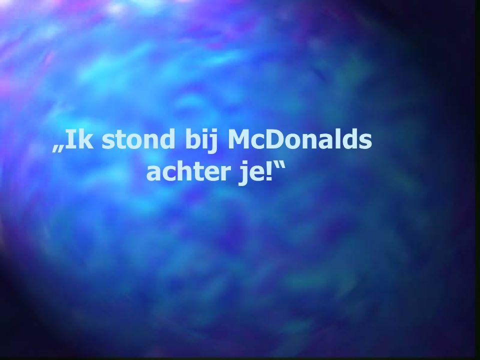"""""""Ik stond bij McDonalds"""