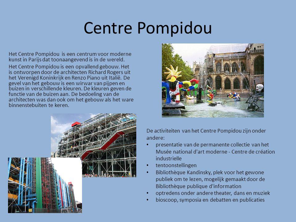 Centre Pompidou Het Centre Pompidou is een centrum voor moderne kunst in Parijs dat toonaangevend is in de wereld.