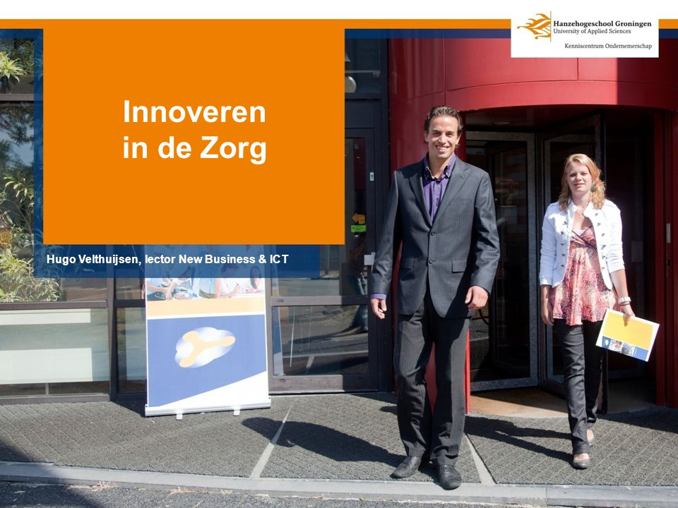 Innoveren in de Zorg Hugo Velthuijsen, lector New Business & ICT
