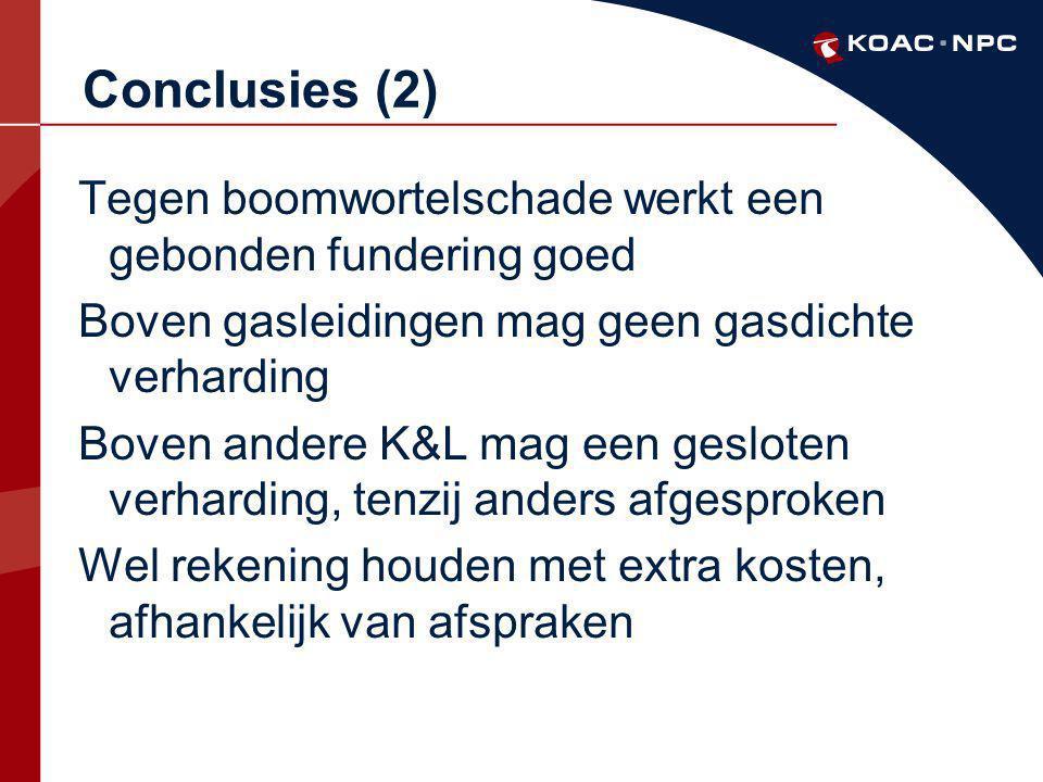 Conclusies (2) Tegen boomwortelschade werkt een gebonden fundering goed. Boven gasleidingen mag geen gasdichte verharding.