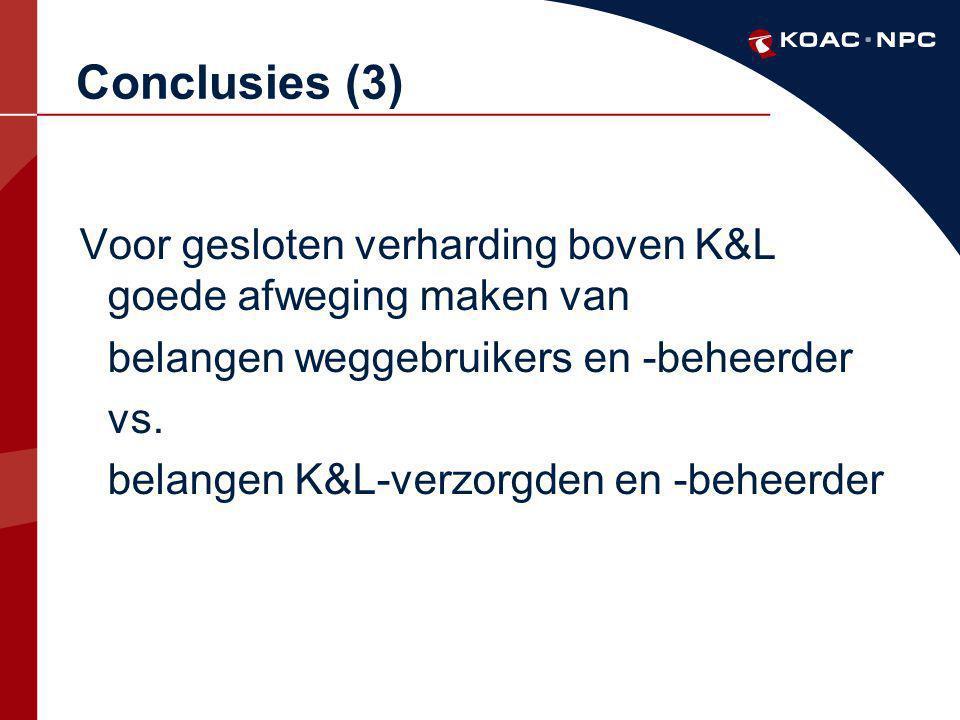 Conclusies (3) Voor gesloten verharding boven K&L goede afweging maken van. belangen weggebruikers en -beheerder.