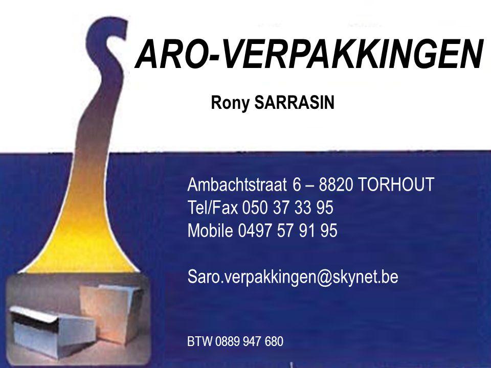ARO-VERPAKKINGEN Rony SARRASIN Ambachtstraat 6 – 8820 TORHOUT