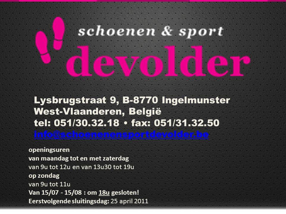 Lysbrugstraat 9, B-8770 Ingelmunster West-Vlaanderen, België tel: 051/30.32.18 • fax: 051/31.32.50 info@schoenenensportdevolder.be