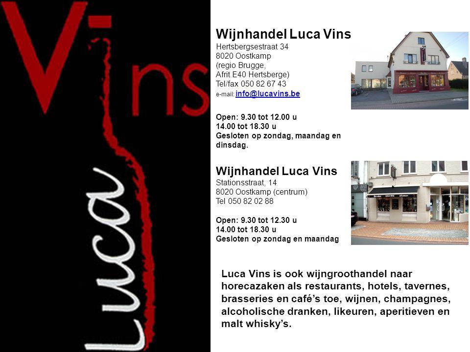 Wijnhandel Luca Vins Hertsbergsestraat 34 8020 Oostkamp (regio Brugge, Afrit E40 Hertsberge) Tel/fax 050 82 67 43 e-mail: info@lucavins.be.