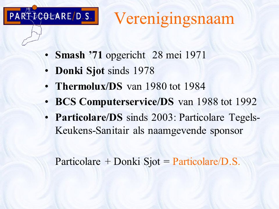 Verenigingsnaam Smash '71 opgericht 28 mei 1971 Donki Sjot sinds 1978