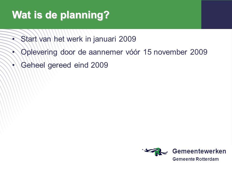 Wat is de planning Start van het werk in januari 2009