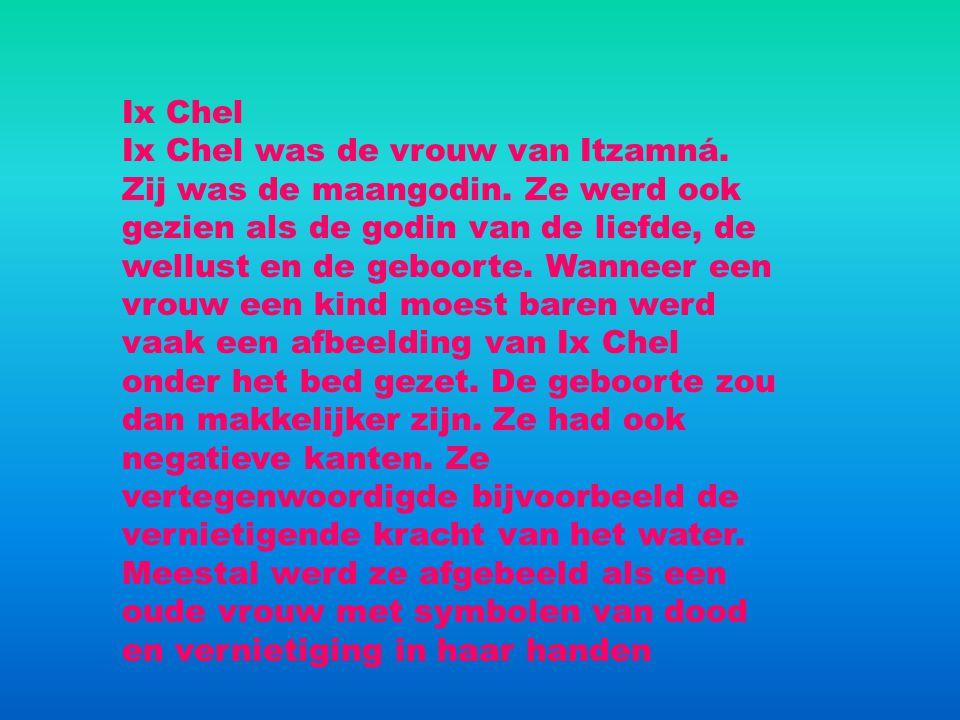 Ix Chel Ix Chel was de vrouw van Itzamná. Zij was de maangodin