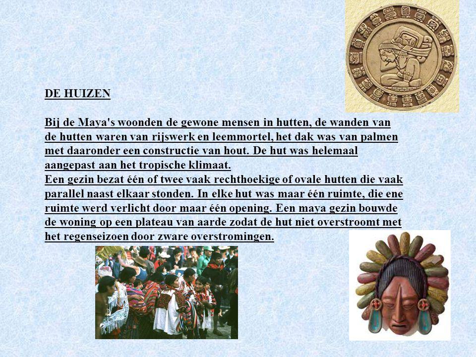 DE HUIZEN Bij de Maya s woonden de gewone mensen in hutten, de wanden van de hutten waren van rijswerk en leemmortel, het dak was van palmen met daaronder een constructie van hout.