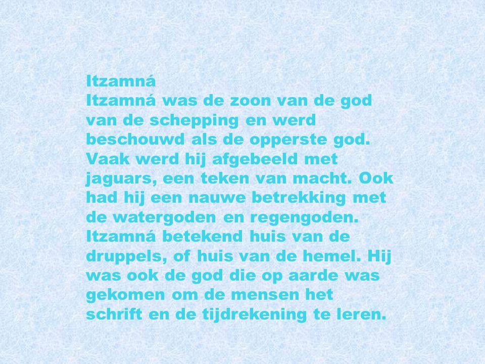 Itzamná Itzamná was de zoon van de god van de schepping en werd beschouwd als de opperste god.