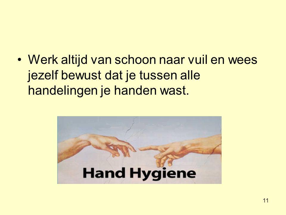 Werk altijd van schoon naar vuil en wees jezelf bewust dat je tussen alle handelingen je handen wast.