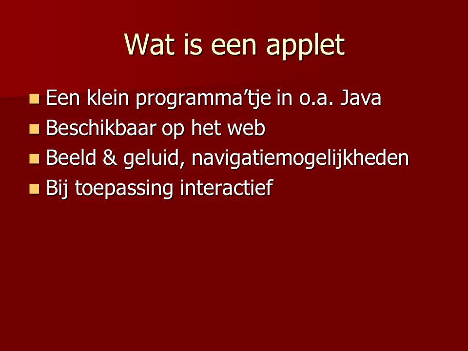 Wat is een applet Een klein programma'tje in o.a. Java