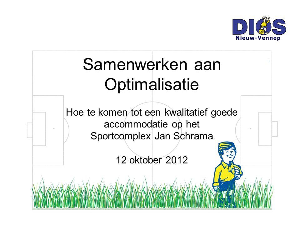 Samenwerken aan Optimalisatie Hoe te komen tot een kwalitatief goede accommodatie op het Sportcomplex Jan Schrama 12 oktober 2012