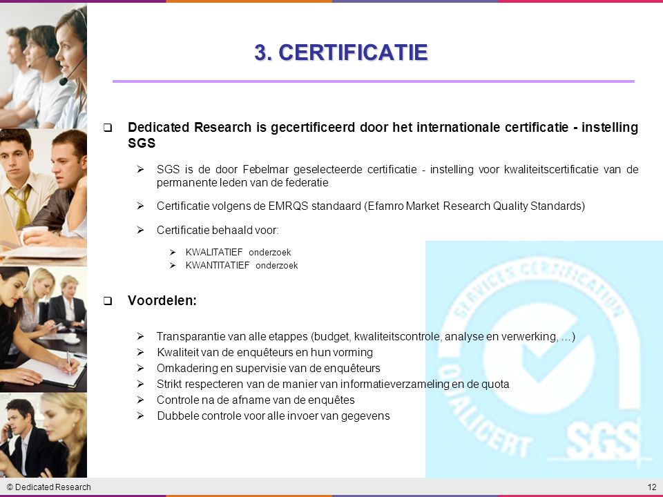 3. CERTIFICATIE Dedicated Research is gecertificeerd door het internationale certificatie - instelling SGS.