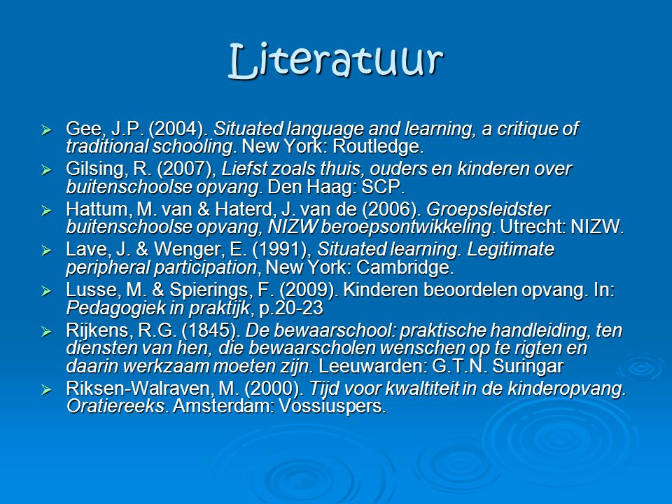 Literatuur Gee, J.P. (2004). Situated language and learning, a critique of traditional schooling. New York: Routledge.