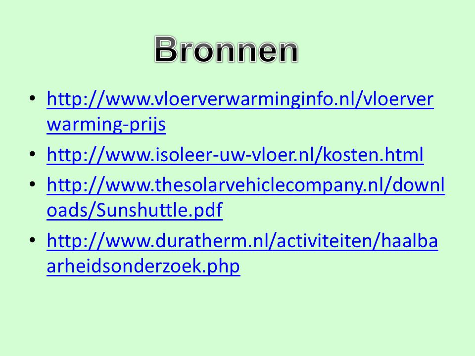 Bronnen http://www.vloerverwarminginfo.nl/vloerverwarming-prijs