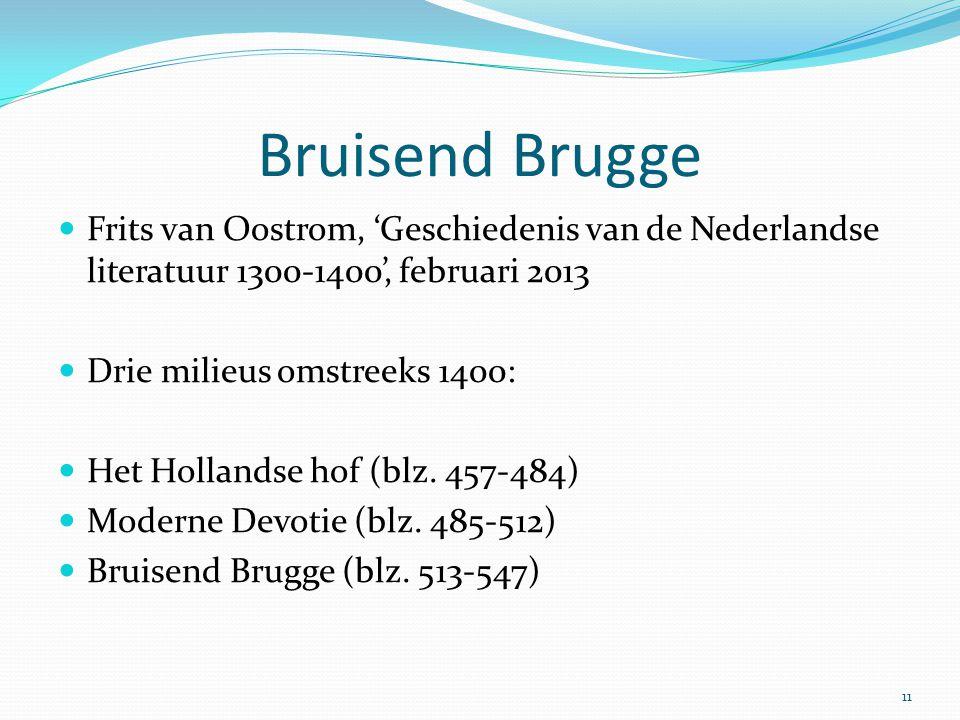 Bruisend Brugge Frits van Oostrom, 'Geschiedenis van de Nederlandse literatuur 1300-1400', februari 2013.