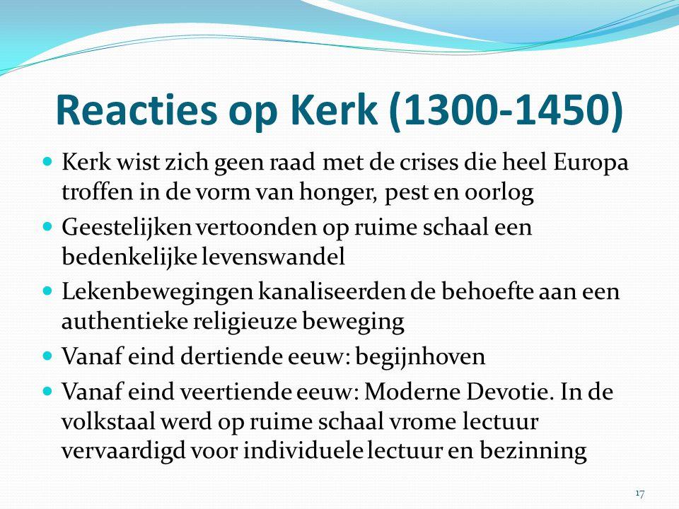 Reacties op Kerk (1300-1450) Kerk wist zich geen raad met de crises die heel Europa troffen in de vorm van honger, pest en oorlog.