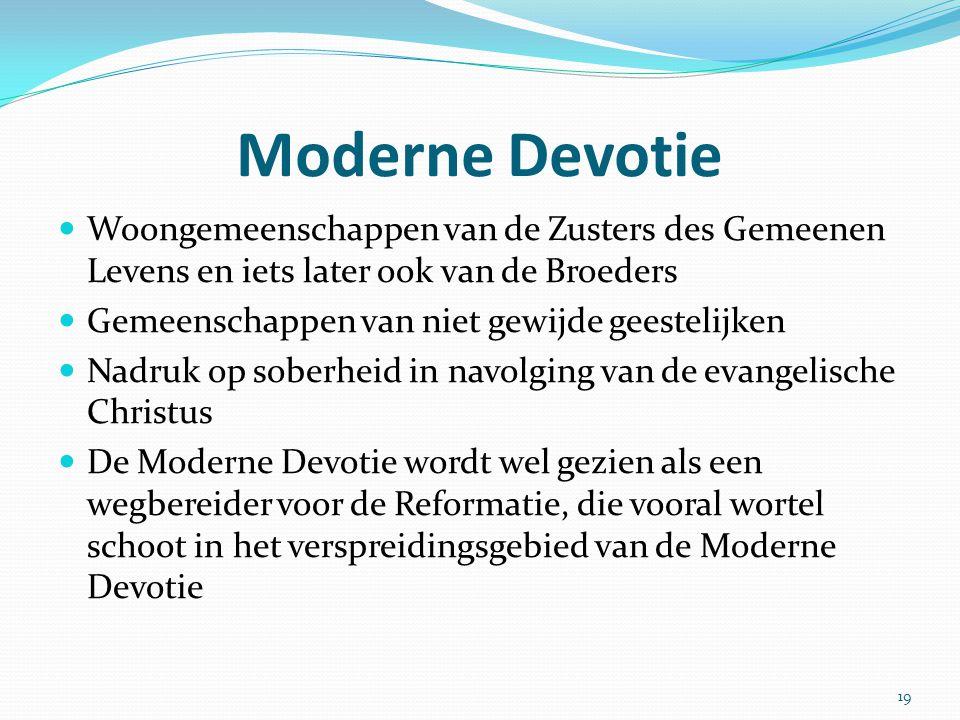 Moderne Devotie Woongemeenschappen van de Zusters des Gemeenen Levens en iets later ook van de Broeders.