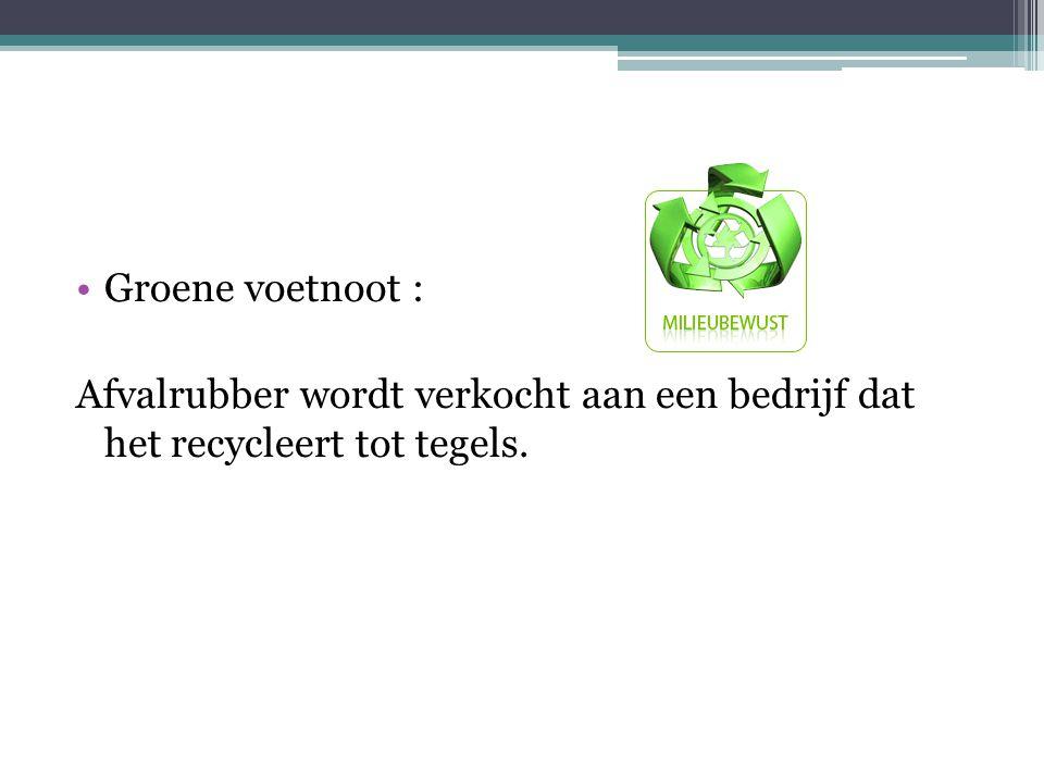Groene voetnoot : Afvalrubber wordt verkocht aan een bedrijf dat het recycleert tot tegels.