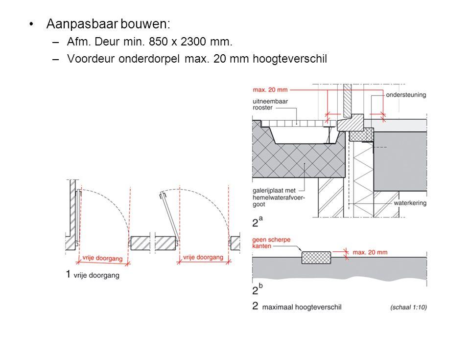 Aanpasbaar bouwen: Afm. Deur min. 850 x 2300 mm.