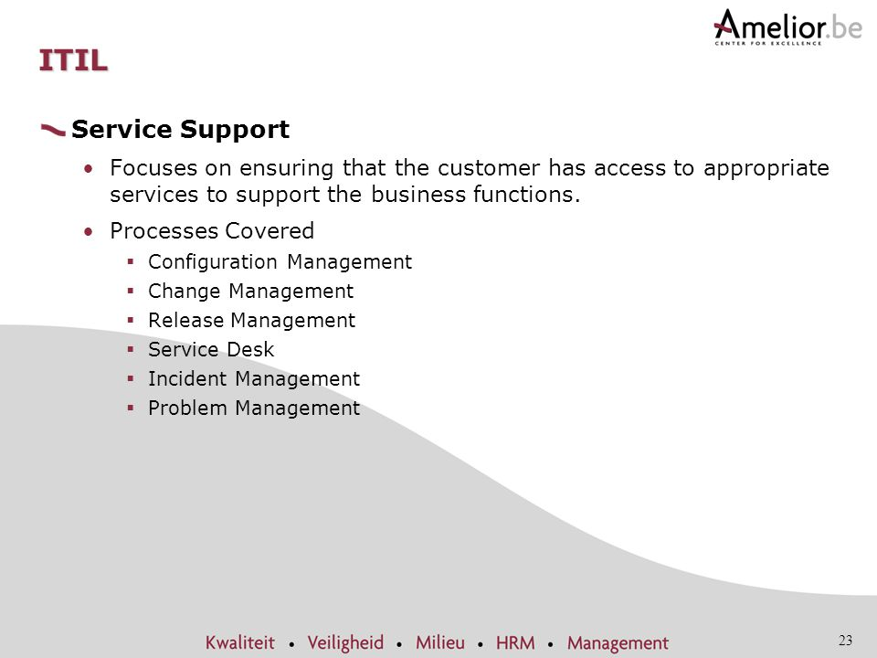 ITIL Service Support. Focuses on ensuring that the customer has access to appropriate services to support the business functions.