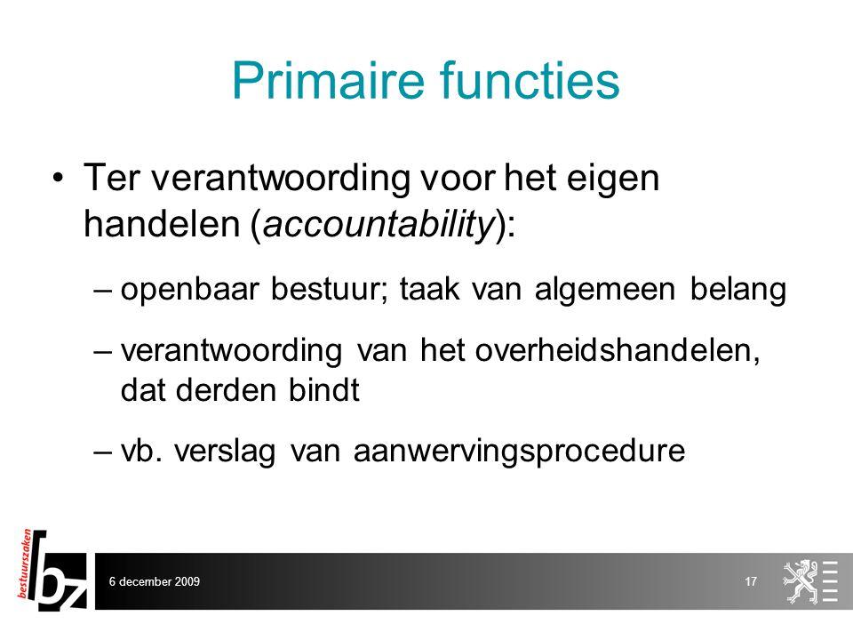 Primaire functies Ter verantwoording voor het eigen handelen (accountability): openbaar bestuur; taak van algemeen belang.
