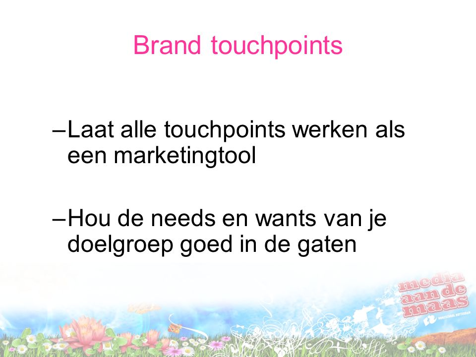 Brand touchpoints Laat alle touchpoints werken als een marketingtool
