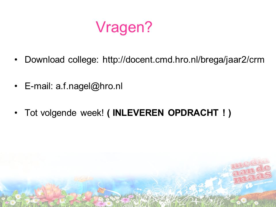 Vragen Download college: http://docent.cmd.hro.nl/brega/jaar2/crm