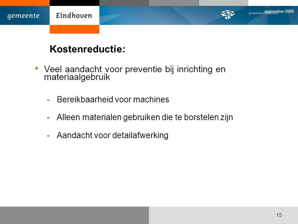september 2009 Kostenreductie: Veel aandacht voor preventie bij inrichting en materiaalgebruik. Bereikbaarheid voor machines.