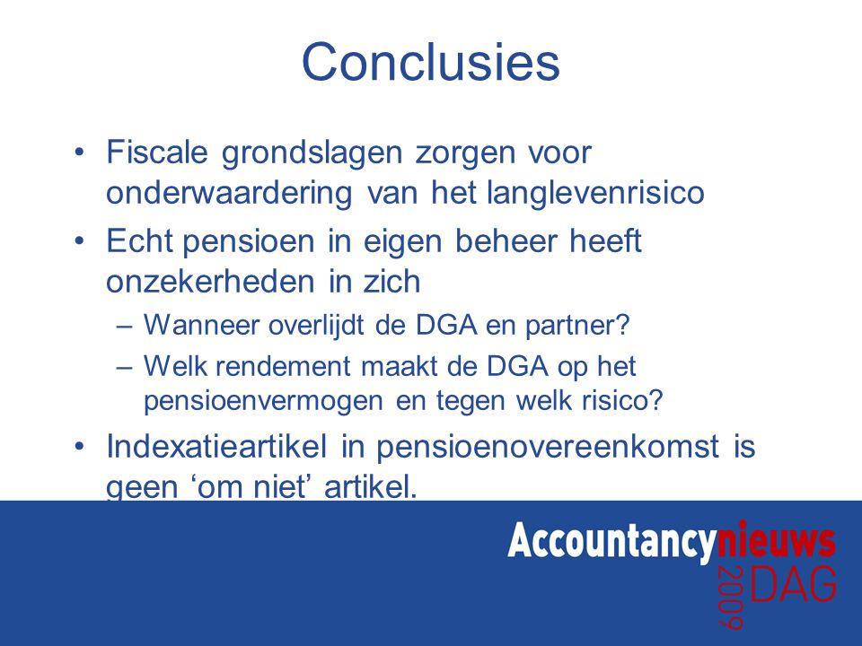 Conclusies Fiscale grondslagen zorgen voor onderwaardering van het langlevenrisico. Echt pensioen in eigen beheer heeft onzekerheden in zich.