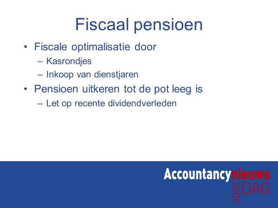 Fiscaal pensioen Fiscale optimalisatie door