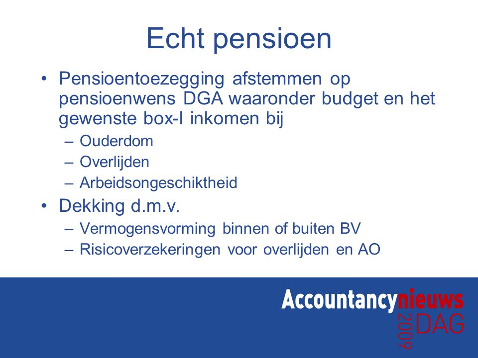 Echt pensioen Pensioentoezegging afstemmen op pensioenwens DGA waaronder budget en het gewenste box-I inkomen bij.