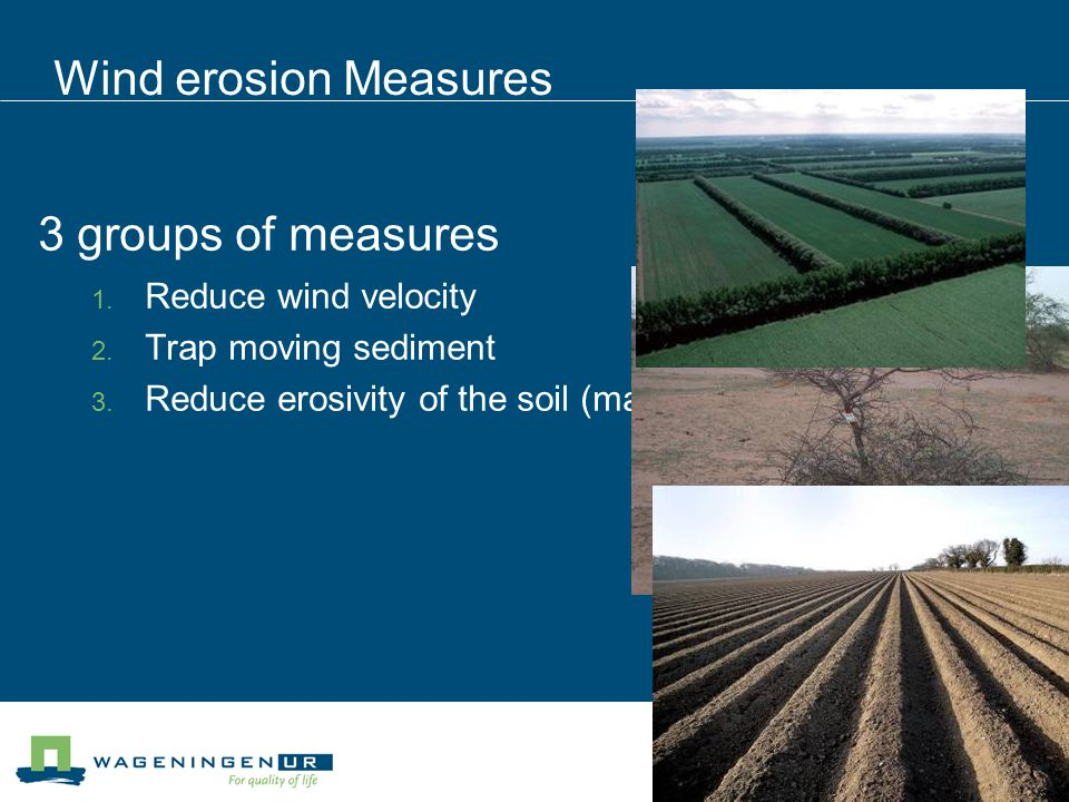 Wind erosion Measures 3 groups of measures Reduce wind velocity