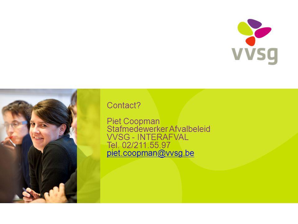 Contact. Piet Coopman Stafmedewerker Afvalbeleid VVSG - INTERAFVAL Tel