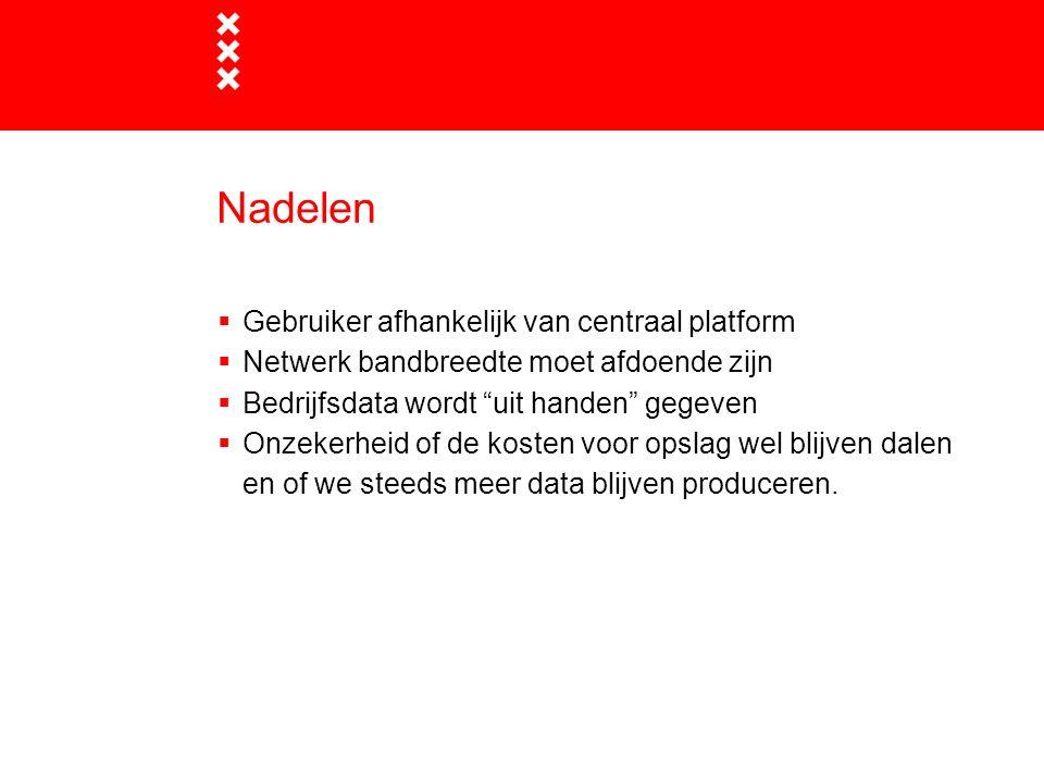 Nadelen Gebruiker afhankelijk van centraal platform