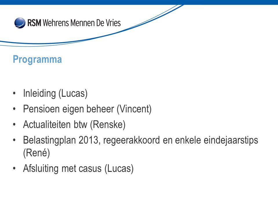 Programma Inleiding (Lucas) Pensioen eigen beheer (Vincent) Actualiteiten btw (Renske)
