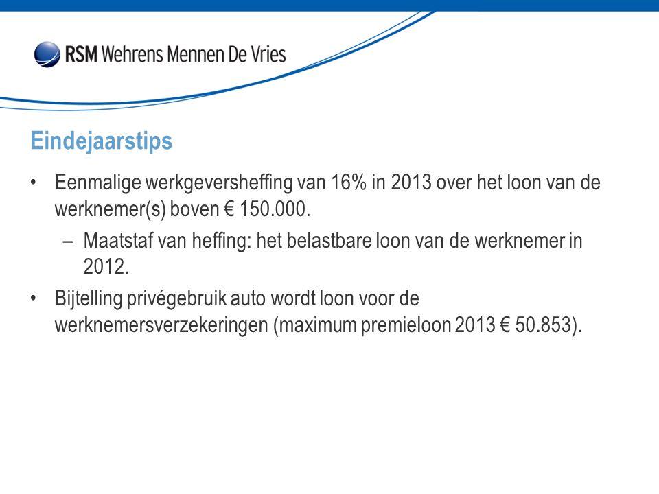 Eindejaarstips Eenmalige werkgeversheffing van 16% in 2013 over het loon van de werknemer(s) boven € 150.000.