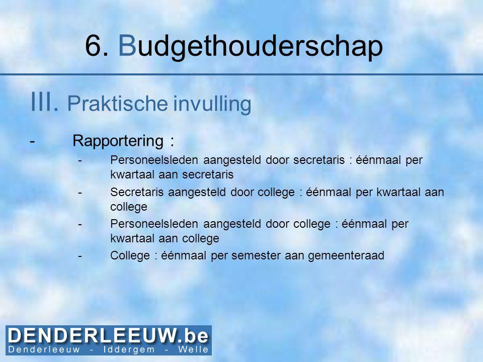 6. Budgethouderschap III. Praktische invulling Rapportering :