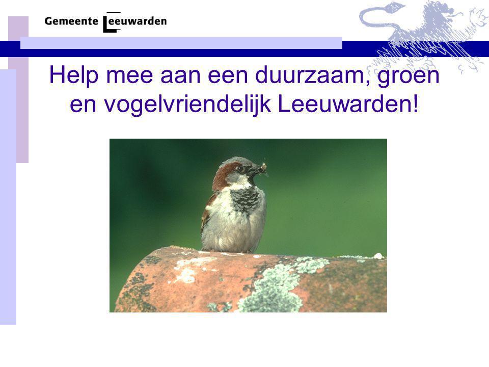 Help mee aan een duurzaam, groen en vogelvriendelijk Leeuwarden!
