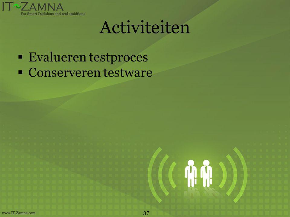 Activiteiten Evalueren testproces Conserveren testware 37