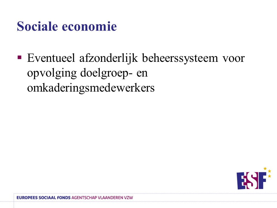 Sociale economie Eventueel afzonderlijk beheerssysteem voor opvolging doelgroep- en omkaderingsmedewerkers.