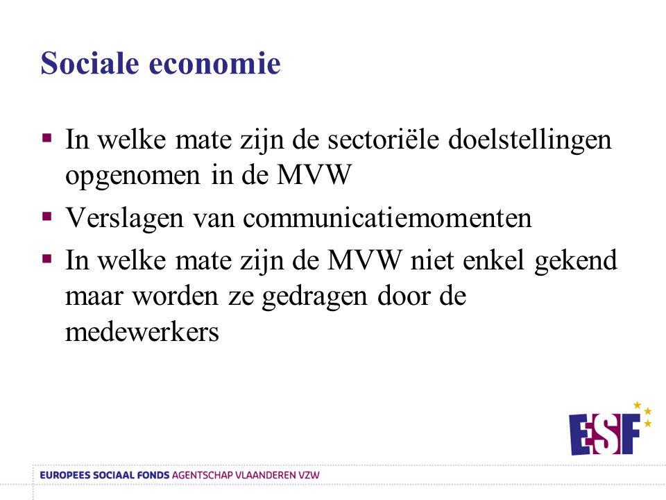 Sociale economie In welke mate zijn de sectoriële doelstellingen opgenomen in de MVW. Verslagen van communicatiemomenten.