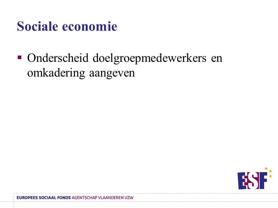 Sociale economie Onderscheid doelgroepmedewerkers en omkadering aangeven