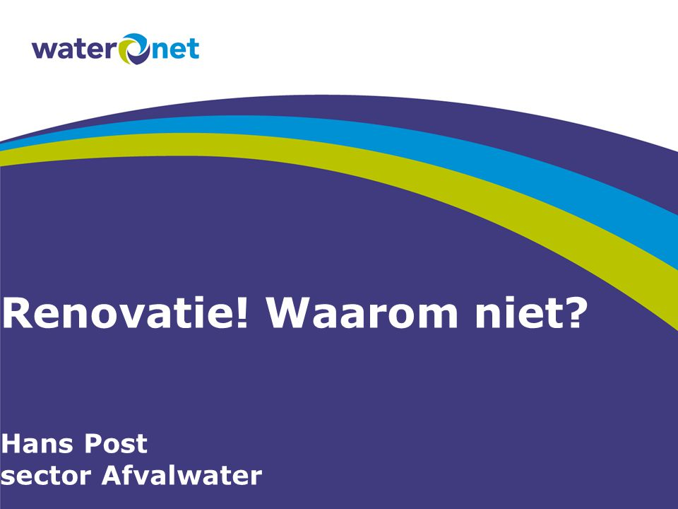 Renovatie! Waarom niet Hans Post sector Afvalwater