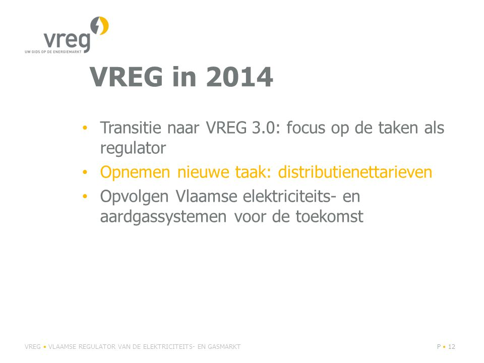 VREG in 2014 Transitie naar VREG 3.0: focus op de taken als regulator